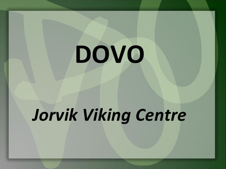 DOVO  Jorvik Viking Centre