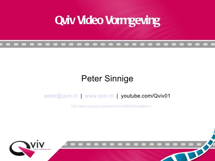 Qviv Video Vormgeving Peter Sinnige [email_address]   |  www.qviv.nl   |  youtube.com/Qviv01 http://www.youtube.com/watch?...