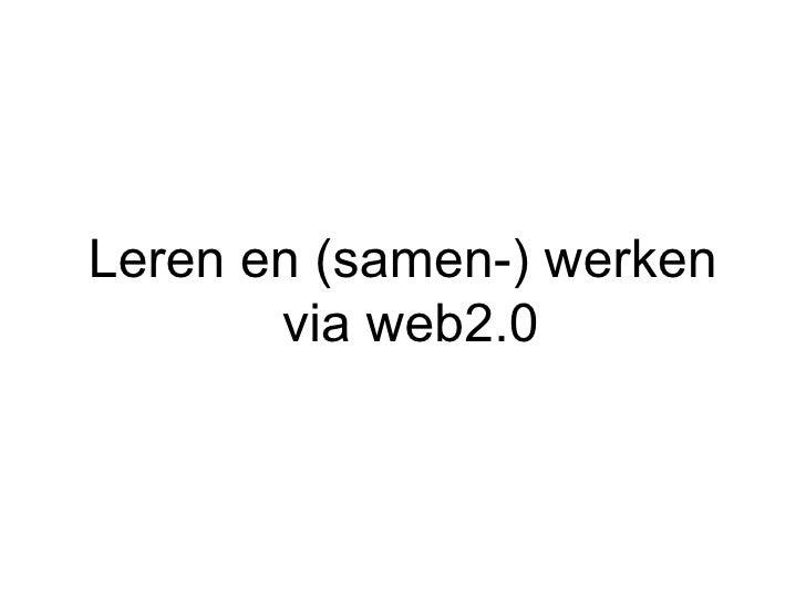 <ul><li>Leren en (samen-) werken via web2.0  </li></ul>