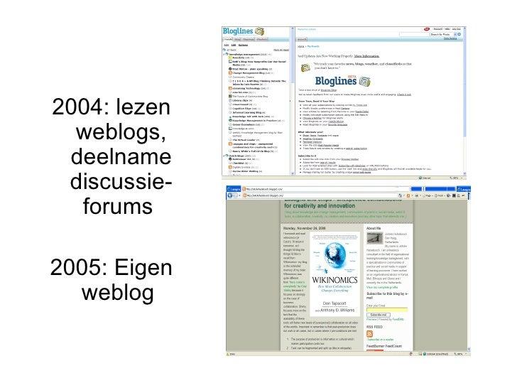 2004: lezen weblogs, deelname discussie- forums  2005: Eigen weblog