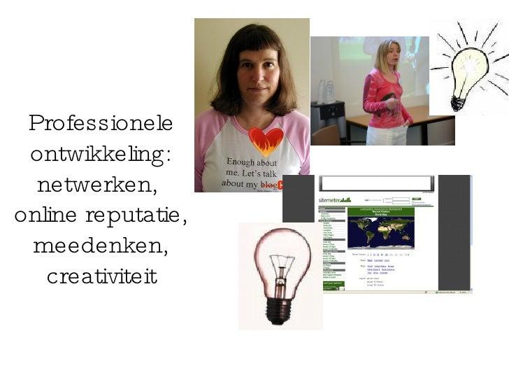 Professionele ontwikkeling: netwerken,  online reputatie, meedenken, creativiteit