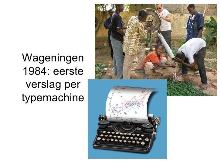 Wageningen 1984: eerste verslag per typemachine