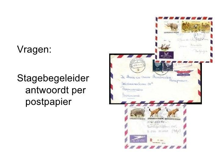 Vragen:  Stagebegeleider antwoordt per postpapier