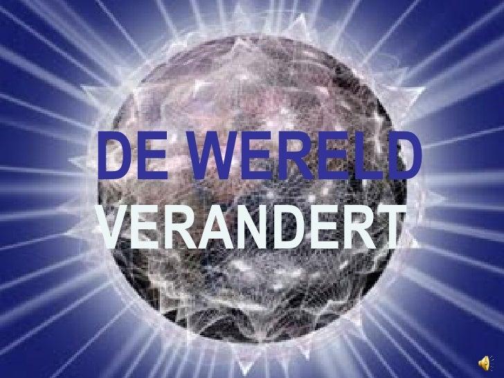 DE WERELD VERANDERT