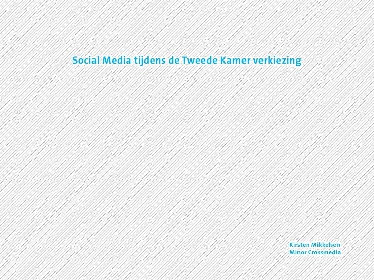 Social Media tijdens de Tweede Kamer verkiezing                                                 Kirsten Mikkelsen         ...
