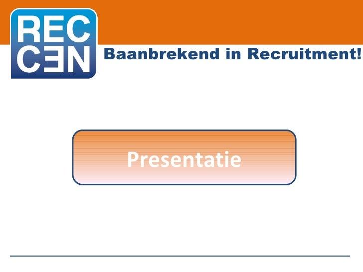 Baanbrekend in Recruitment! Presentatie