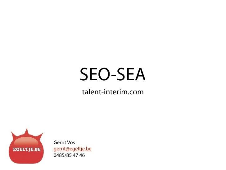 SEO-SEA             talent-interim.com     Gerrit Vos gerrit@egeltje.be 0485/85 47 46