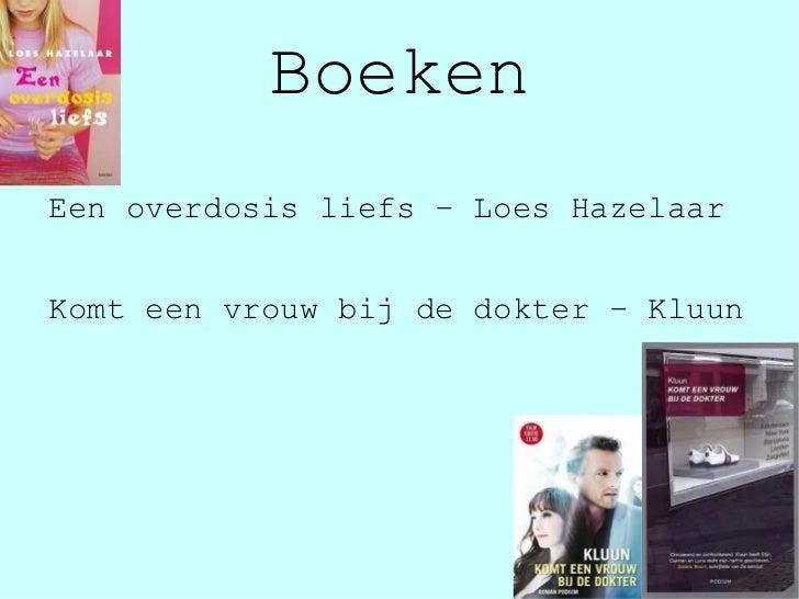 Boeken <ul><li>Een overdosis liefs – Loes Hazelaar