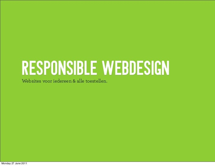 RESPONSIBLE WEBDESIGN               Websites voor iedereen & alle toestellen.Monday 27 June 2011
