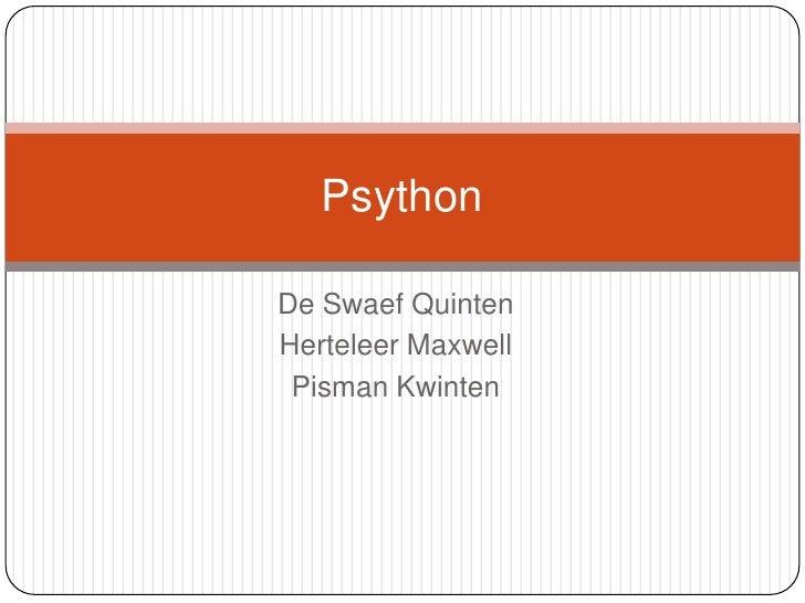 De Swaef Quinten<br />Herteleer Maxwell<br />Pisman Kwinten<br />Psython<br />