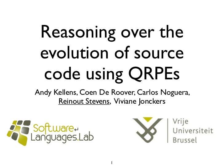 Reasoning over the evolution of source code using QRPEsAndy Kellens, Coen De Roover, Carlos Noguera,      Reinout Stevens,...