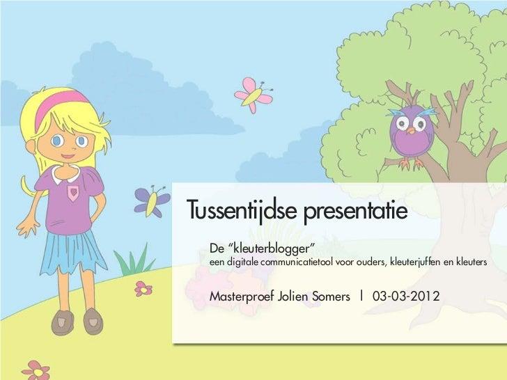 """Tussentijdse presentatie  De """"kleuterblogger""""  een digitale communicatietool voor ouders, kleuterjuffen en kleuters  Maste..."""