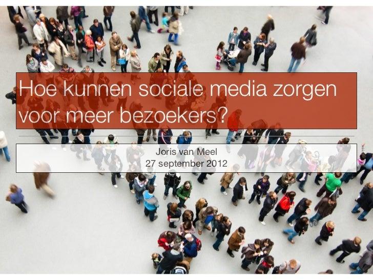 Hoe kunnen sociale media zorgenvoor meer bezoekers?              Joris van Meel            27 september 2012