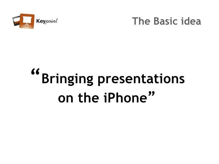 "The Basic idea     ""Bringing presentations     on the iPhone"""
