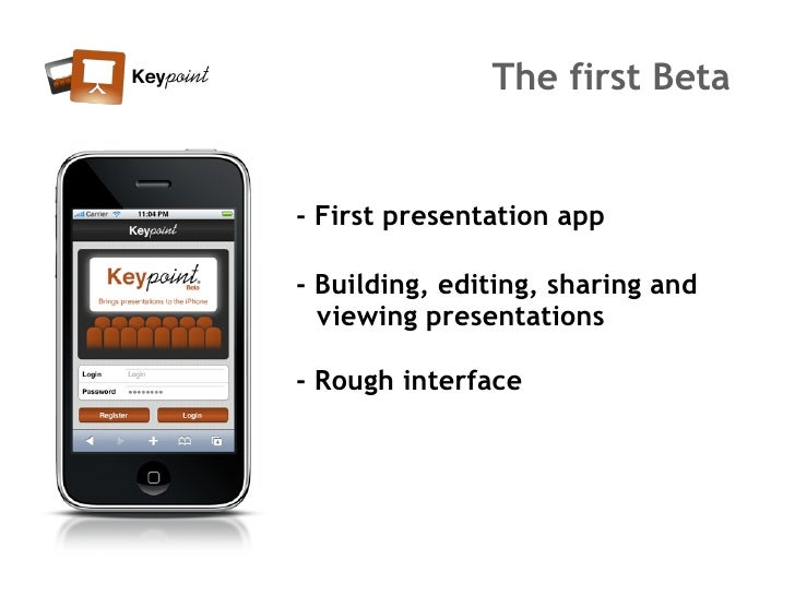 The first Beta   - First presentation app  - Building, editing, sharing and   viewing presentations  - Rough interface