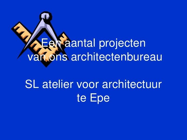 Een aantal projecten van ons architectenbureau  SL atelier voor architectuur            te Epe