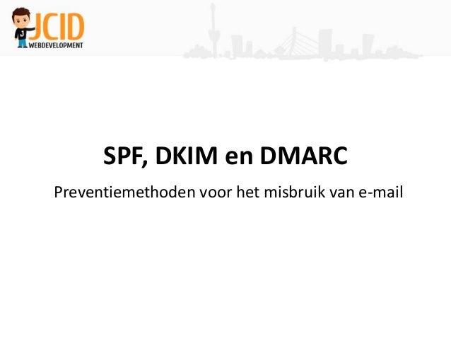 SPF, DKIM en DMARCPreventiemethoden voor het misbruik van e-mail