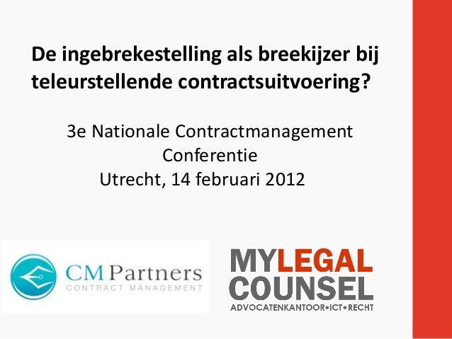 De ingebrekestelling als breekijzer bij teleurstellende contractsuitvoering? 3e Nationale Contractmanagement Conferentie U...