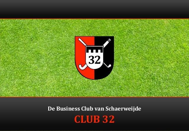 De Business Club van Schaerweijde  CLUB 32