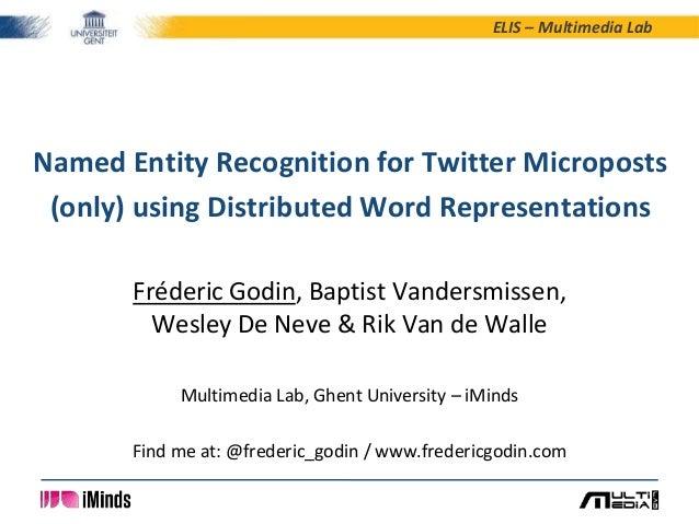 ELIS – Multimedia Lab Fréderic Godin, Baptist Vandersmissen, Wesley De Neve & Rik Van de Walle Multimedia Lab, Ghent Unive...