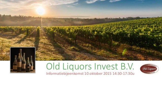 Old Liquors Invest B.V. Informatiebijeenkomst 10 oktober 2015 14:30-17:30u