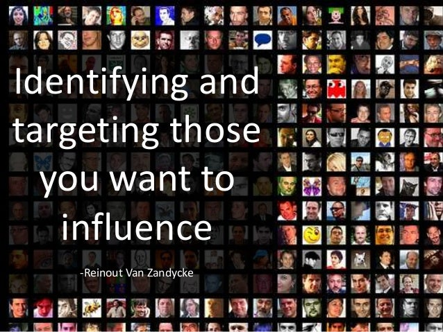 Identifying and targeting those you want to influence -Reinout Van Zandycke