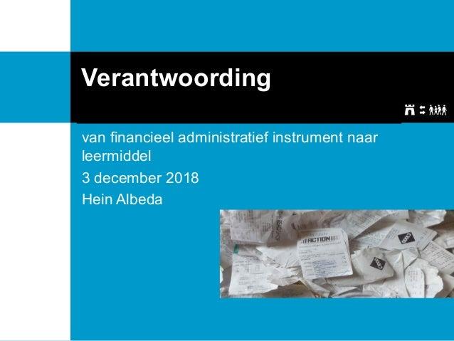Verantwoording van financieel administratief instrument naar leermiddel 3 december 2018 Hein Albeda