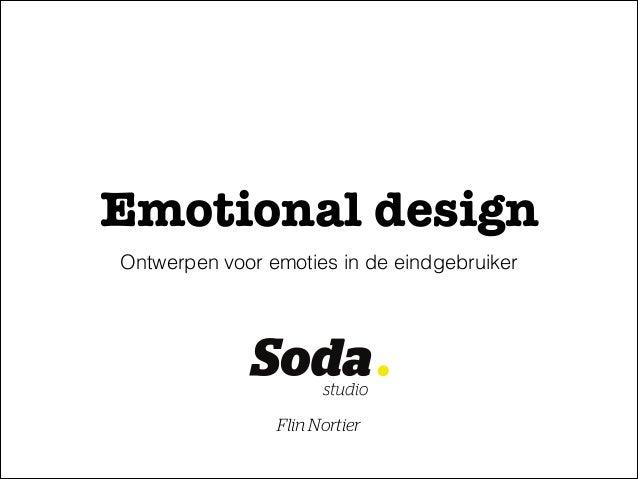 Emotional design Ontwerpen voor emoties in de eindgebruiker  Flin Nortier