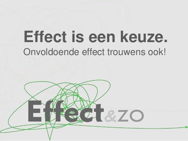 Effect is een keuze. Onvoldoende effect trouwens ook!