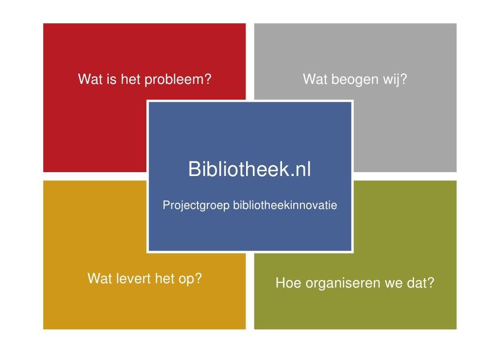 Wat is het probleem?                  Wat beogen wij?                     Bibliotheek.nl             Projectgroep biblioth...