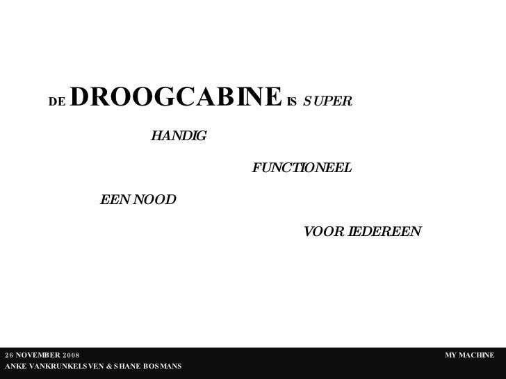 26 NOVEMBER   2008   MY MACHINE ANKE VANKRUNKELSVEN & SHANE BOSMANS DE  DROOGCABINE  IS   SUPER HANDIG FUNCTIONEEL EEN NOO...