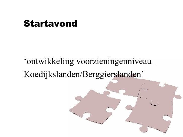 Startavond ' ontwikkeling voorzieningenniveau  Koedijkslanden/Berggierslanden'