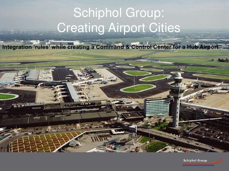 1<br />Schiphol Group:Creating Airport Cities<br />Integration 'rules' while creating a Command & Control Center for a Hub...