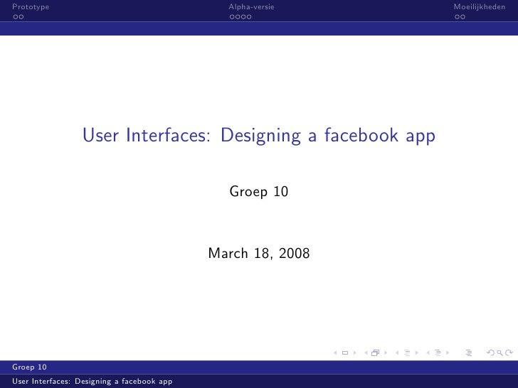 Prototype                                     Alpha-versie   Moeilijkheden                      User Interfaces: Designing...