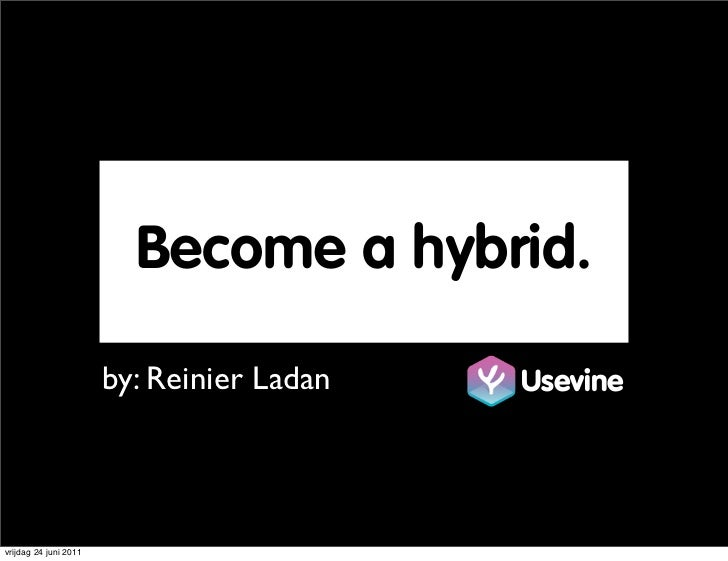Become a hybrid.                       by: Reinier Ladan   Usevinevrijdag 24 juni 2011