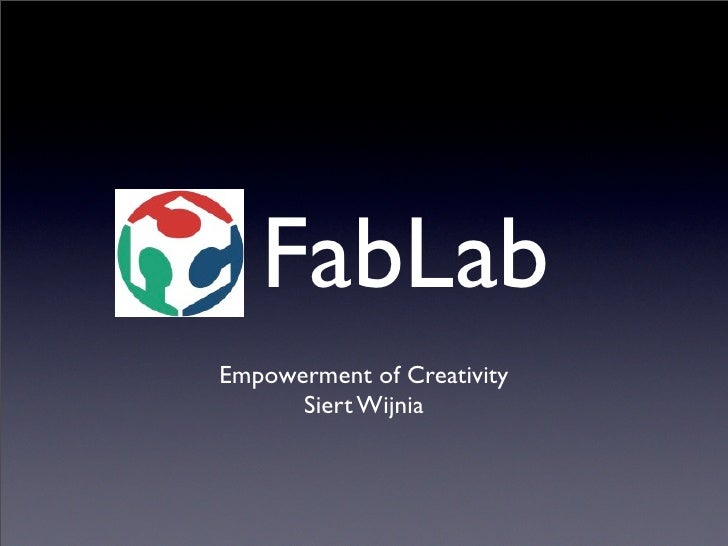 FabLab Empowerment of Creativity       Siert Wijnia