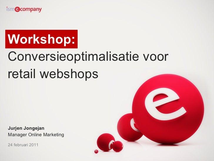 Workshop:  Conversieoptimalisatie voor retail webshops Jurjen Jongejan  Manager Online Marketing 24 februari 2011