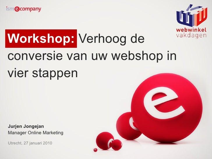 Workshop:  Verhoog de conversie van uw webshop in vier stappen Jurjen Jongejan  Manager Online Marketing Utrecht, 27 janua...