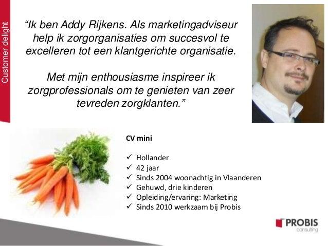 """""""Ik ben Addy Rijkens. Als marketingadviseurhelp ik zorgorganisaties om succesvol teexcelleren tot een klantgerichte organi..."""