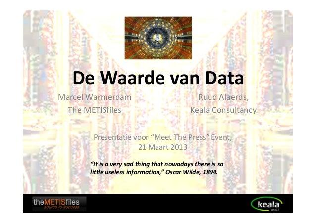 De Waarde van DataMarcel Warmerdam                             Ruud Alaerds,  The METISfiles                           Kea...