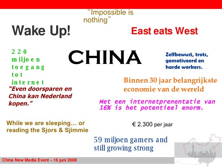 Wake Up!  East eats West China New Media Event – 16 juni 2008 While we are sleeping… or reading the Sjors & Sjimmie CHINA ...