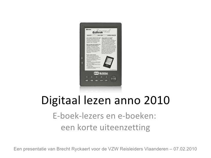 Digitaal lezen anno 2010 E-boek-lezers en e-boeken:  een korte uiteenzetting Een presentatie van Brecht Ryckaert voor de V...