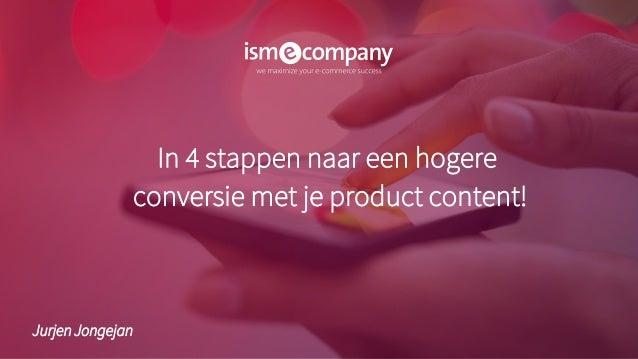In 4 stappen naar een hogere conversie met je product content! Jurjen Jongejan