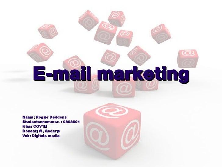 E-mail marketing <ul><li>Naam: Rogier Deddens </li></ul><ul><li>Studentennummer. : 0808801 </li></ul><ul><li>Klas: COV1E <...