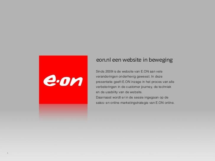 eon.nl een website in beweging    Sinds 2009 is de website van E.ON aan vele    veranderingen onderhevig geweest. In deze ...