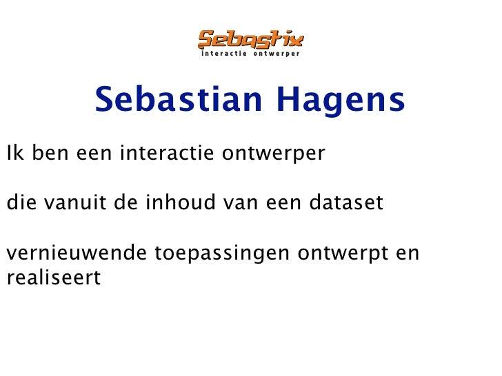 """!""""#$%&'#!$()""""#*$%+$%             Sebastian Hagens Ik ben een interactie ontwerper  die vanuit de inhoud van een dataset  v..."""