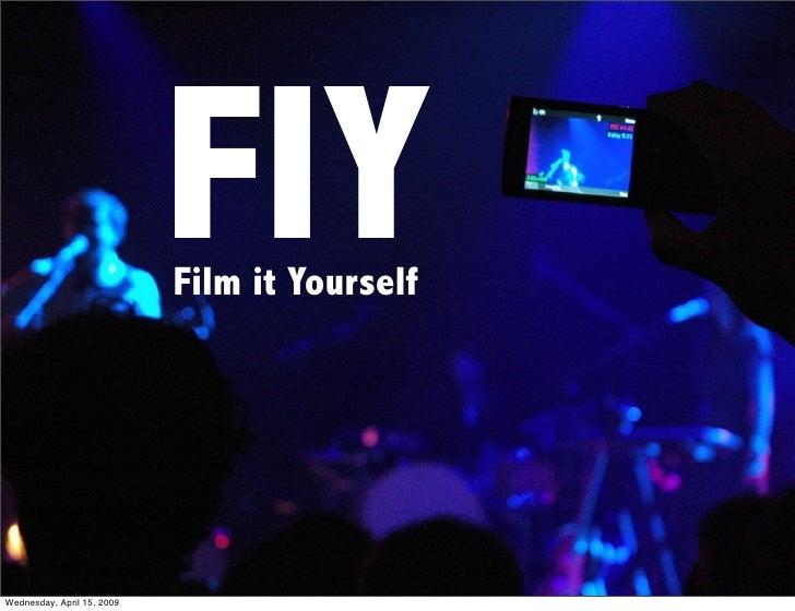 FIY         FIY                             Film it Yourself     Wednesday, April 15, 2009