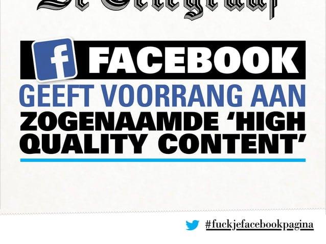 #fuckjefacebookpagina FACEBOOK geeft voorrang AAN zogenaamde 'high quality content'