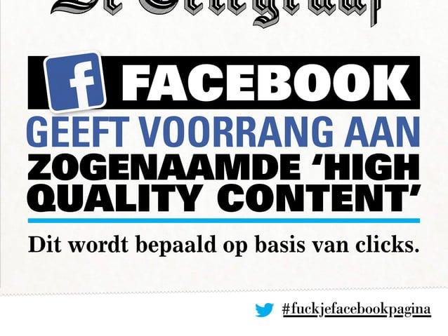 #fuckjefacebookpagina FACEBOOK geeft voorrang AAN zogenaamde 'high quality content' Dit wordt bepaald op basis van clicks.