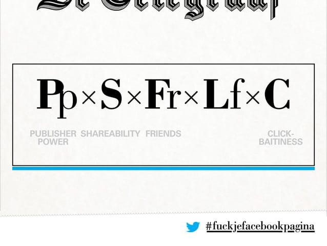 #fuckjefacebookpagina Pp×S×Fr×Lf×C PUBLISHER POWER Shareability Friends Click- baitiness